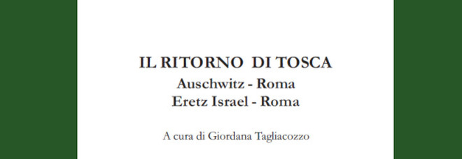 """""""Il ritorno di Tosca"""", senza dimenticare. Diario e lettere di resistenza da Auschwitz all'alba di Israele"""
