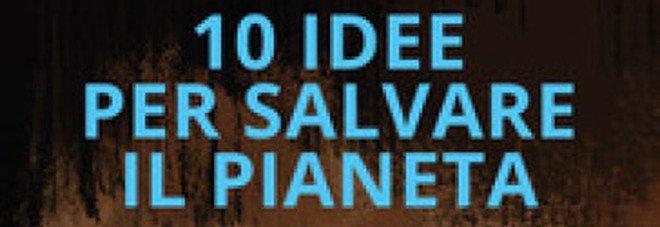 Le dieci idee green con cui sì può salvare il pianeta