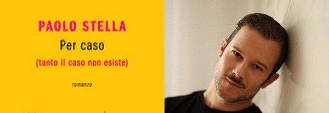 Paolo Stella al secondo romanzo Per caso (tanto il caso non esiste): «Il mio amore senza sovrastrutture»