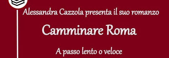 Camminare Roma, Alessandra Cazzola presenta il suo romanzo giovedì 15 luglio alla libreria Le Torri