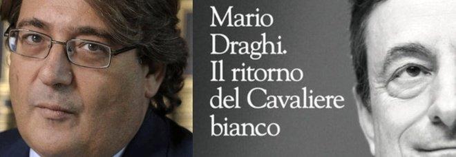 """""""Mario Draghi, il ritorno del Cavaliere Bianco"""", il nuovo libro di Roberto Napoletano"""