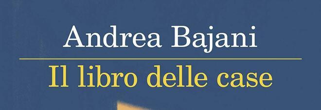 Il libro delle case, la vita diventa racconto nel romanzo di Andrea Bajani
