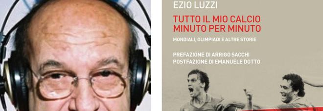 """Quel """"Tutto il calcio minuto per minuto"""" nei racconti di Ezio Luzzi"""