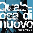 """Max Pezzali, fuori il singolo """"Qualcosa di nuovo"""" che anticipa l'album di inediti: svelata la tracklist e le collaborazioni"""