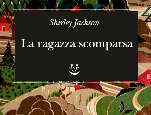 La Ragazza Scomparsa Il Brivido è Servito Con Shirley Jackson